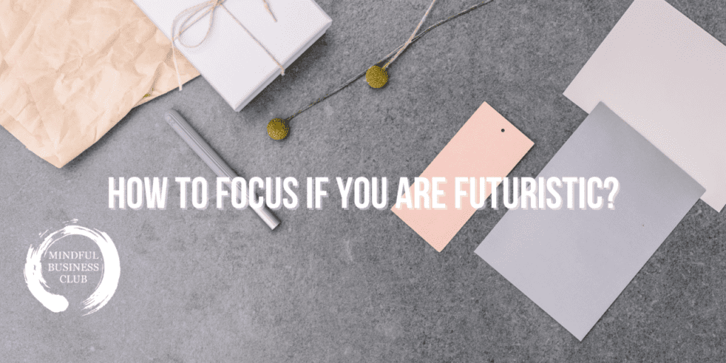 How to focus if you are Futuristic?